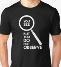 You See But You Do Not Observe T-Shirt