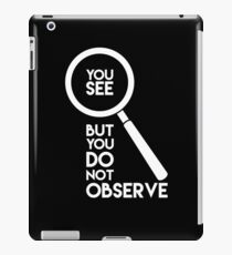 You See But You Do Not Observe iPad Case/Skin