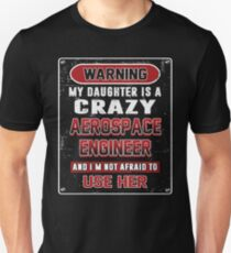 Not Afraid To Use My Crazy Aerospace Engineer Daughter T-Shirt