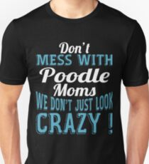 Don't Mess With Poodle Moms We Don't Just Look Crazy T-Shirt