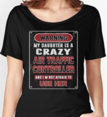 Not Afraid To Use My Crazy Air Traffic Controller Daughter Women's Relaxed Fit T-Shirt