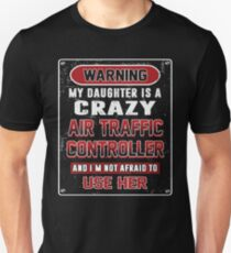 Not Afraid To Use My Crazy Air Traffic Controller Daughter T-Shirt