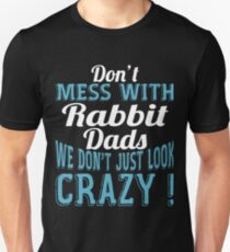 Don't Mess With Rabbit Dads We Don't Just Look Crazy T-Shirt