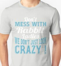 Don't Mess With Rabbit Ladies We Don't Just Look Crazy T-Shirt