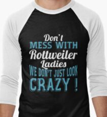 Don't Mess With Rottweiler Ladies We Don't Just Look Crazy T-Shirt