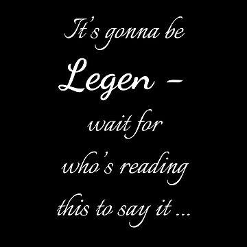 Legen - wait for it by Uwaki