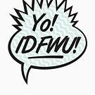 Yo! IDFWU! by thehiphopshop