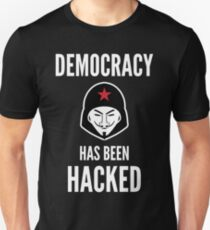 Democracy Has Been Hacked - Design for Skeptical People T-Shirt