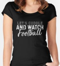 Let's Cuddle and Watch Football T-Shirt Sports Novelty Cool Tees Women's Fitted Scoop T-Shirt
