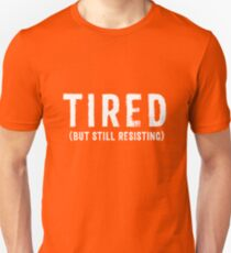 TIRED (but still resisting) T-Shirt