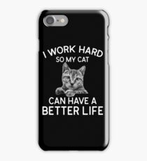I Work Hard So My Cat Can Have A Better Life  iPhone Case/Skin