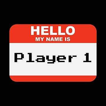 Hello my name is Player 1 by Be-Awesome