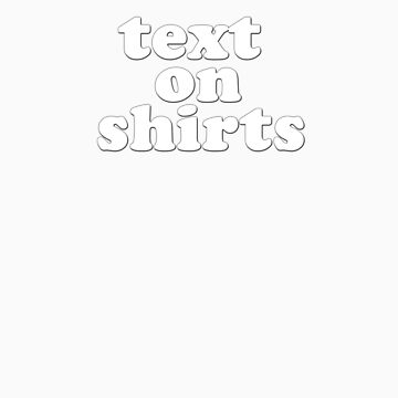 Text On Shirts - White by mickrose