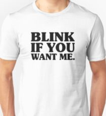 Blink If You Want Me T-Shirt T-Shirt