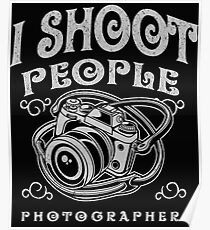Funny Photographer Design - I Shoot People  Poster