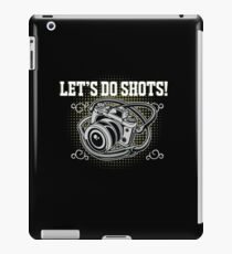 Funny Photographer Design - Lets Do Shots iPad Case/Skin