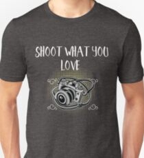 Funny Photographer Design - Shoot What You Love T-Shirt