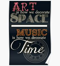 Art is How We Decorate Space- Music is How We Decorate Time Poster