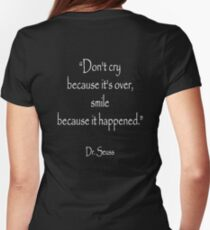 Dr. Seuss, Dont cry because its over, smile because it happened. on BLACK  T-Shirt