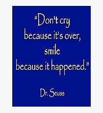 """Dr. Seuss, """"Don't cry because it's over, smile because it happened.""""  White type on NAVY Photographic Print"""