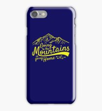Going to the Mountains is going home iPhone Case/Skin