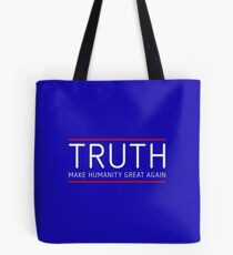 TRUTH - MAKE HUMANITY GREAT AGAIN Tote Bag