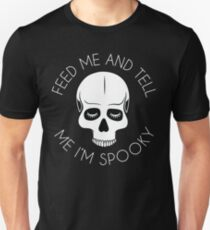 Feed Me & Tell Me I'm Spooky T-Shirt
