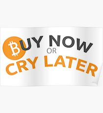 Bitcoin - Buy now or cry later Poster