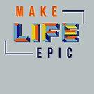 Make LIFE Epic by modernistdesign