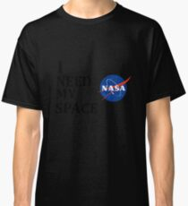 I NEED MY SPACE Classic T-Shirt