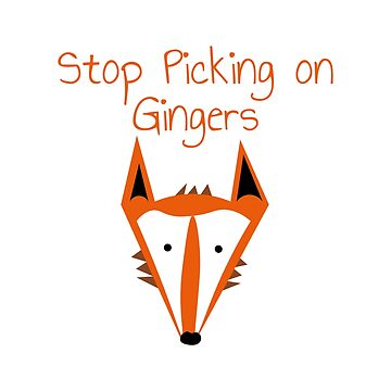 MR FOX SAYS STOP PICKING ON GINGERS  by KinkyKaiju