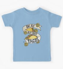 Okay but first tacos Kids Clothes