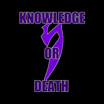 Knowledge or Death by TheArtArmature
