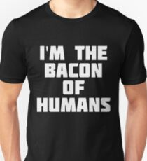 I'm The Bacon Of Humans | Funny Food T-Shirt T-Shirt