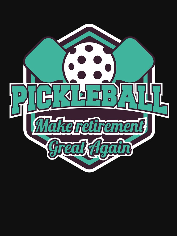 Pickleball make retirement great again - Funny Political Quote by ColeLaniTrading