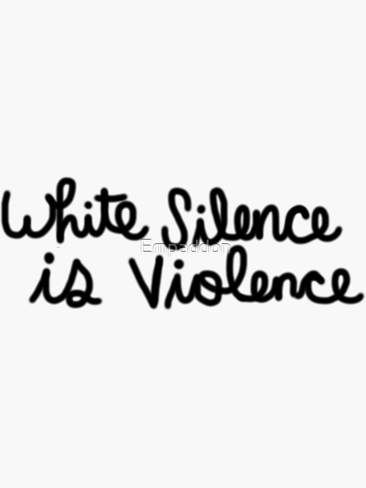 White Silence Is Violence by Empaddon