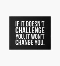 If It Doesn't Challenge You, It Won't Change You. Art Board