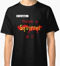 IF IN DOUBT - THROW A SQUIRREL AT IT Classic T-Shirt