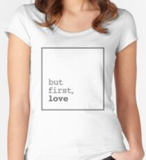 but first, love Women's Fitted Scoop T-Shirt