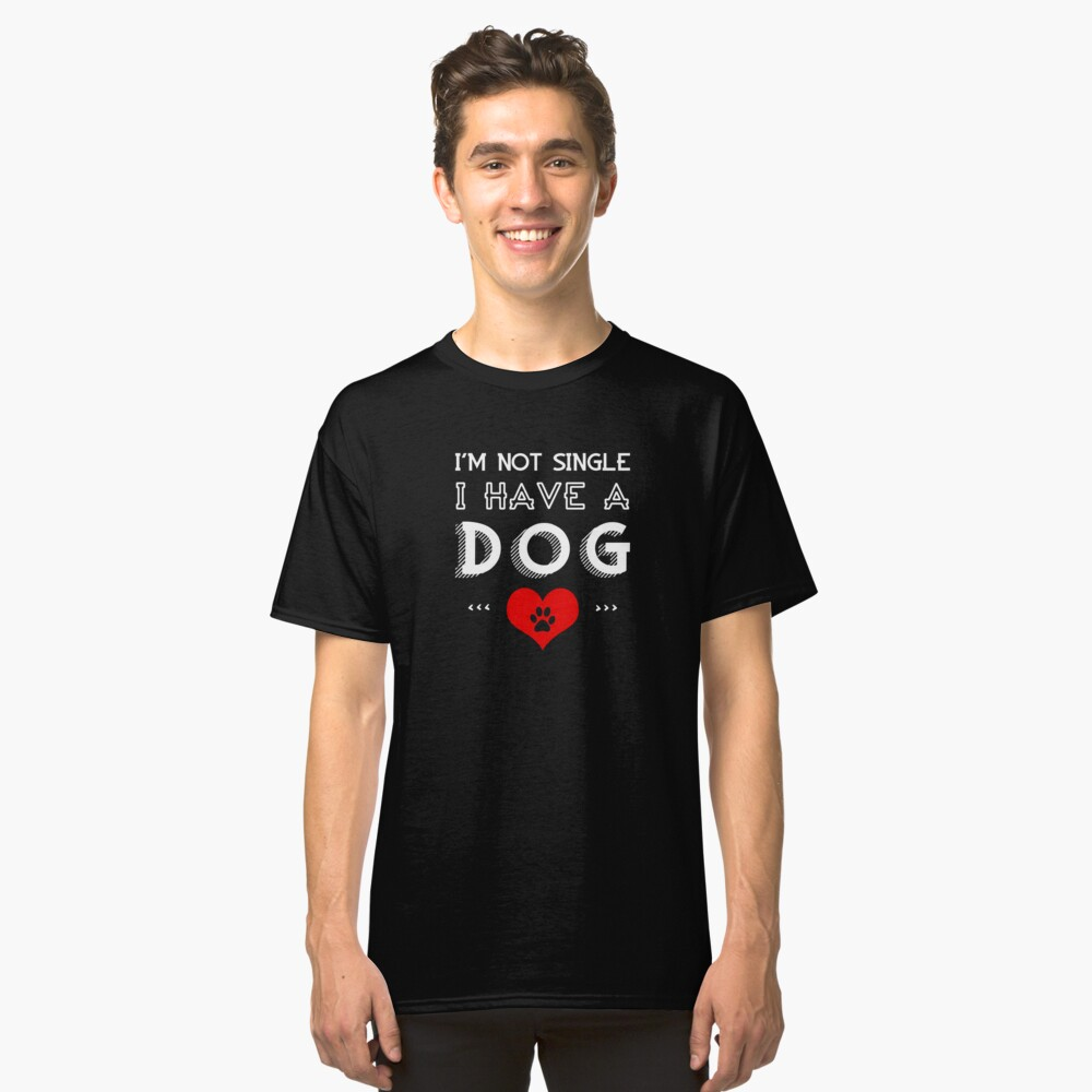 I'm Not Single I Have A Dog Classic T-Shirt Front