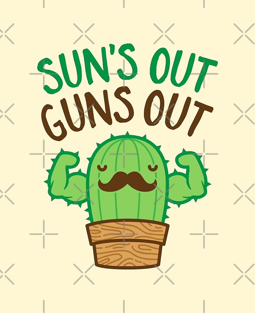 Sun's Out Guns Out Macho Cactus by brogressproject