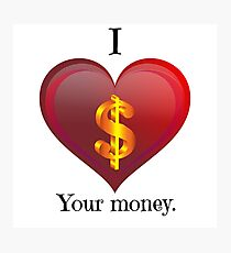 I Love Your Money Photographic Print