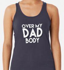 Over My Dad Body Racerback Tank Top
