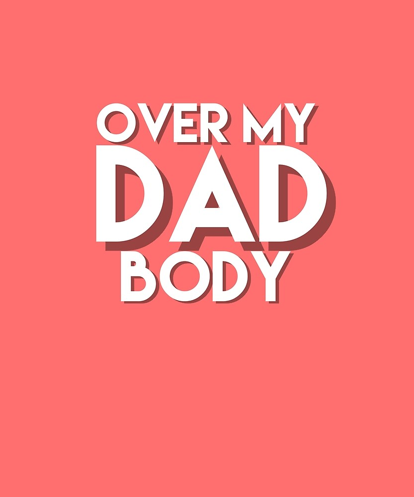 Over My Dad Body by MJPlamann