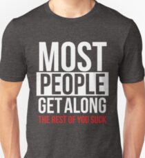 Most People Get Along - Funny Politically Incorrect T-Shirt
