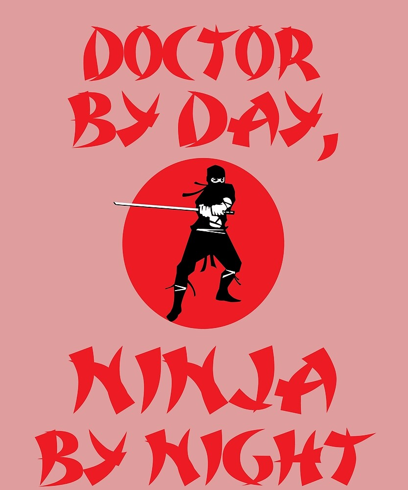Doctor By Day Ninja Night  by AlwaysAwesome
