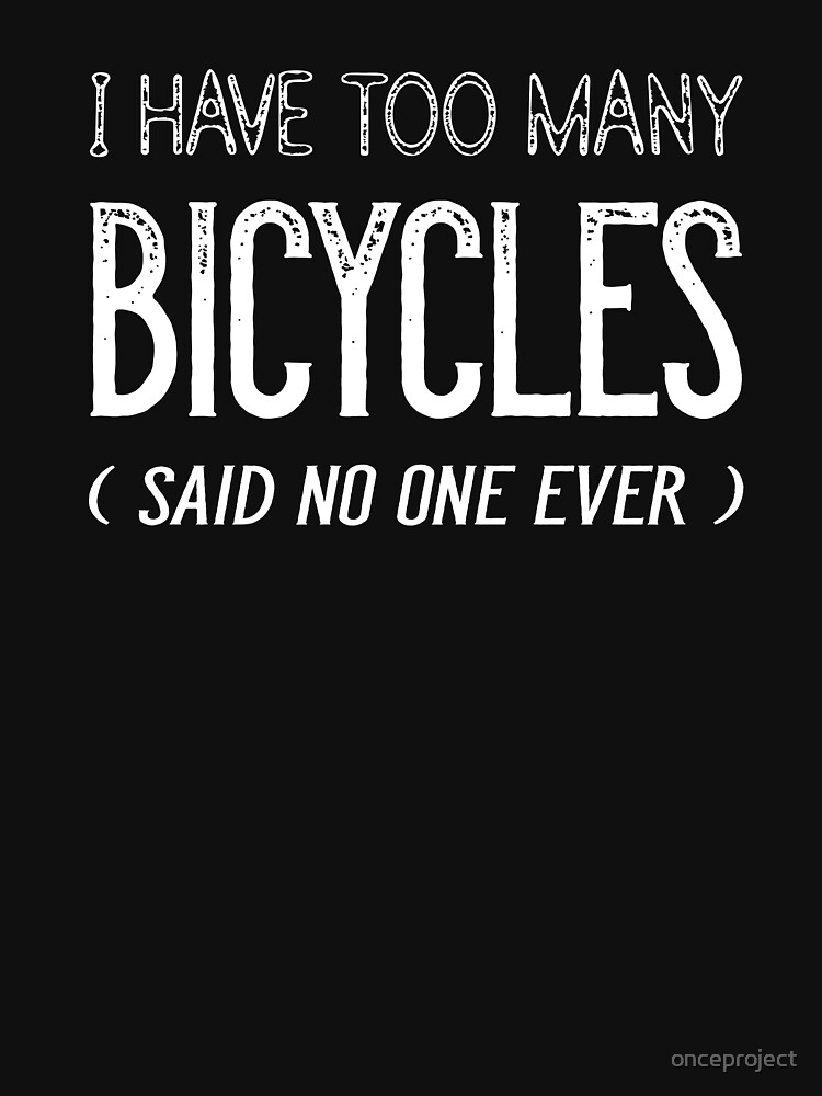I Have Too Many Bicycles Said No One Ever by onceproject