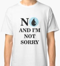 NO AND I'M NOT SORRY - Blue Mana Classic T-Shirt