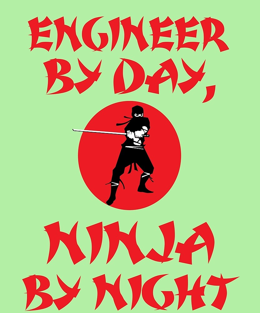 Engineer Day Ninja Night  by AlwaysAwesome