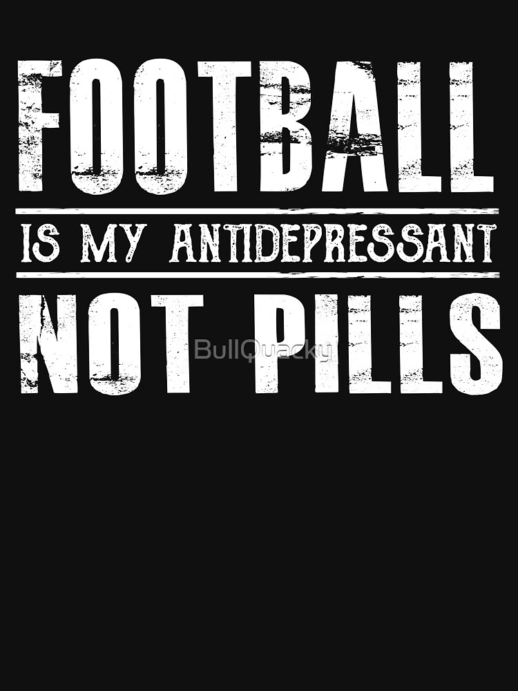 Football is my Antidepressant Not Pills - Funny Sports  by BullQuacky